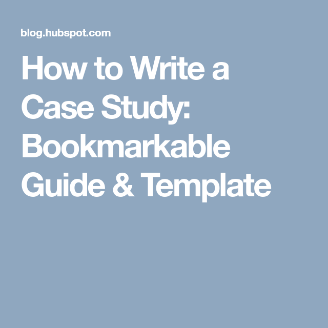 How To Write A Case Study Bookmarkable Guide  Template  Work