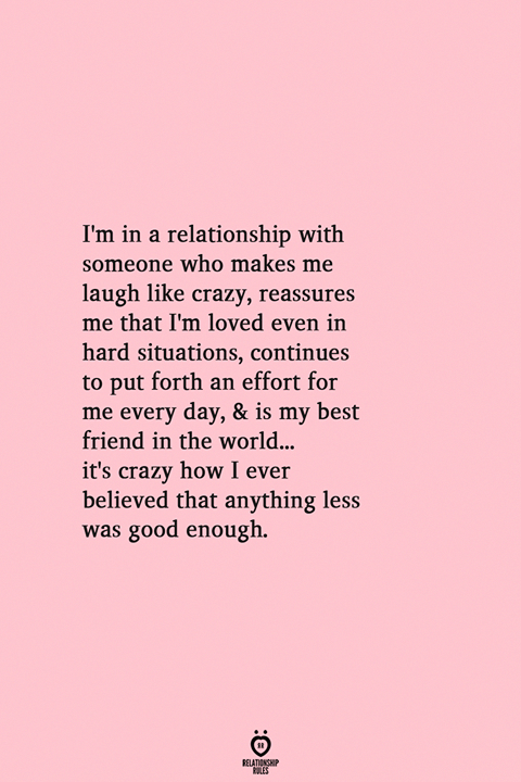 I M In A Relationship With Someone Who Makes Me Laugh Like Crazy Reassures Me That Pm Loved Even In Hard Soulmate Quotes Boyfriend Quotes Love Quotes For Him