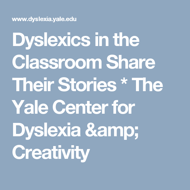 Dyslexics in the Classroom Share Their Stories * The Yale ...