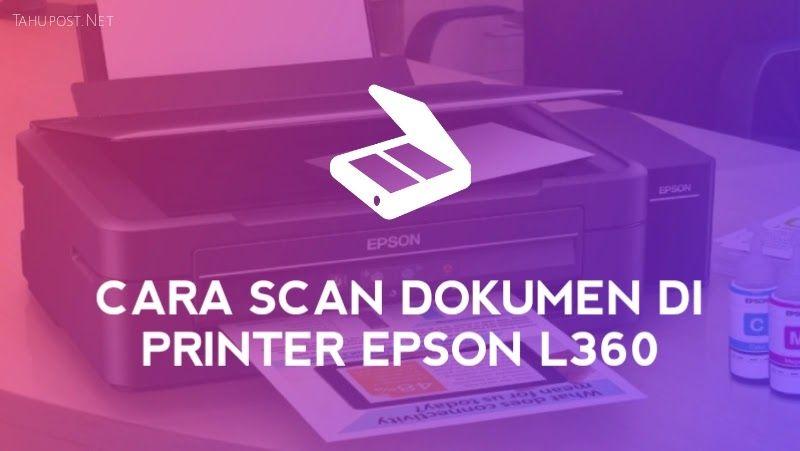 Cara Scan Printer Epson L360 Dengan Banyak Dokumen Tahupost Printer Posting