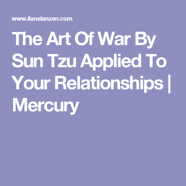The Art Of War By Sun Tzu Applied To Your Relationships Mercury
