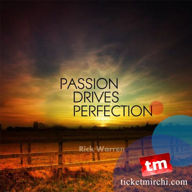 Passion drives perfection !! http://www.ticketmirchi.com