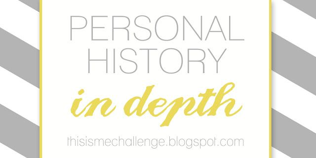This Is Me Challenge: Personal History in Depth (Questions for writing a personal history)