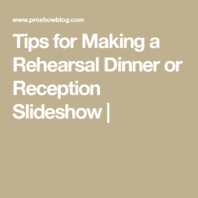 Tips For Making A Rehearsal Dinner Or Reception Slideshow