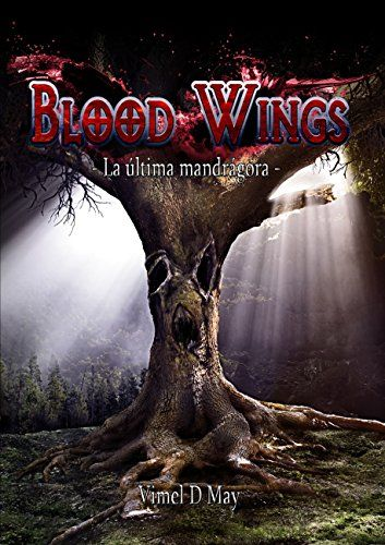Blood Wings: La Última Mandrágora de [May, Vimel D