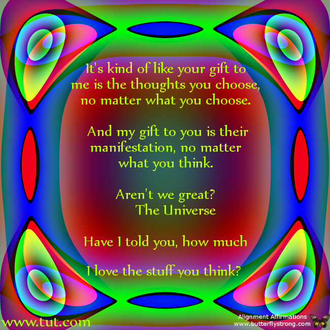 My gift is my thoughts! @MikeDooley #NotesfromtheUniverse www.tut.com