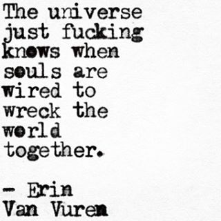 """""""when souls are wired to wreck the world together"""" -Erin Van Vuren"""