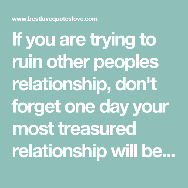 people trying to ruin relationship quotes