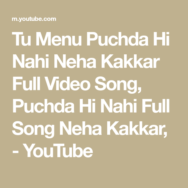 Tu Menu Puchda Hi Nahi Neha Kakkar Full Video Song Puchda Hi Nahi Full Song Neha Kakkar Youtube In 2020 Songs Neha Kakkar Best Background Images