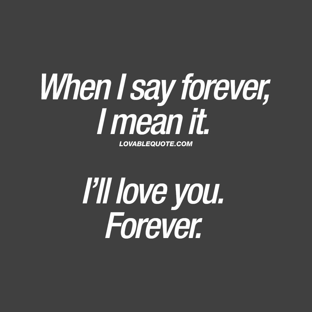 I Ll Love You Forever Quotes Gorgeous When I Say Forever I Mean Iti'll Love Youforever  Pinterest