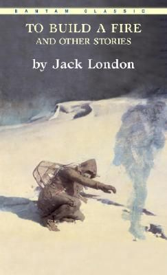To Build A Fire And Other Stories To Build A Fire Jack London Fire London