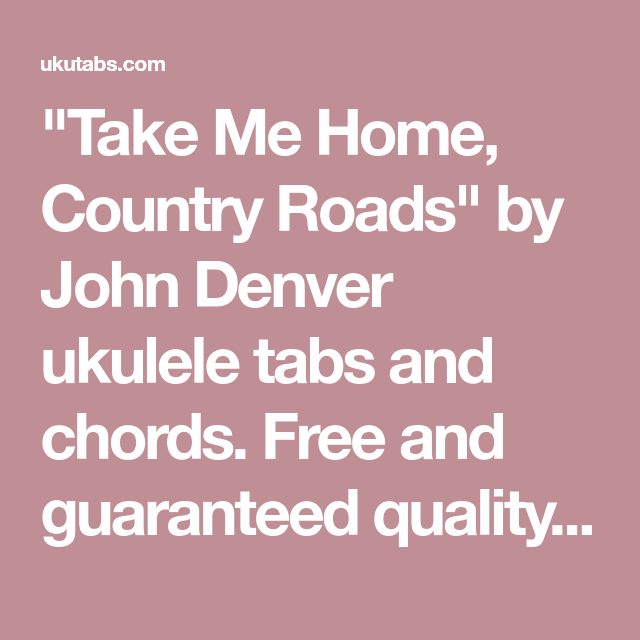 Take Me Home Country Roads By John Denver Ukulele Tabs And Chords