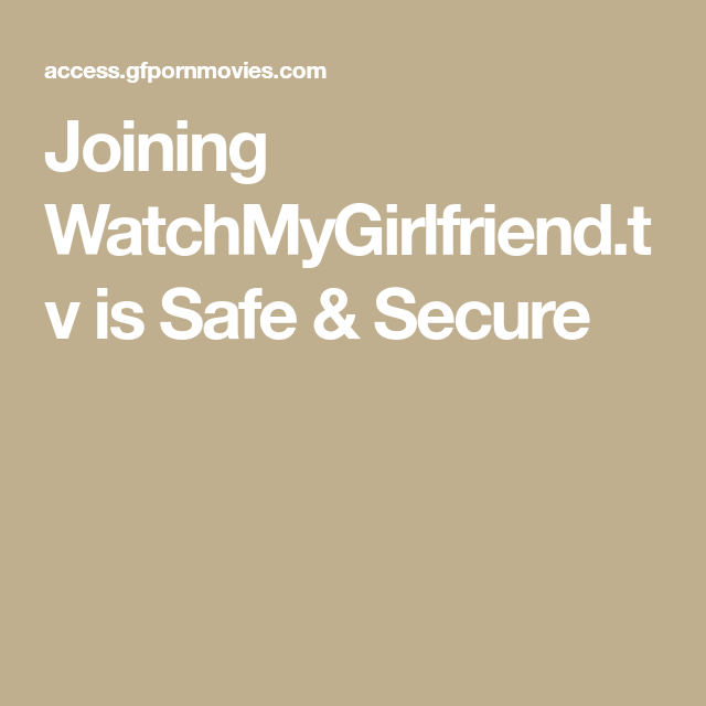 Joining WatchMyGirlfriend.tv is Safe & Secure (With images