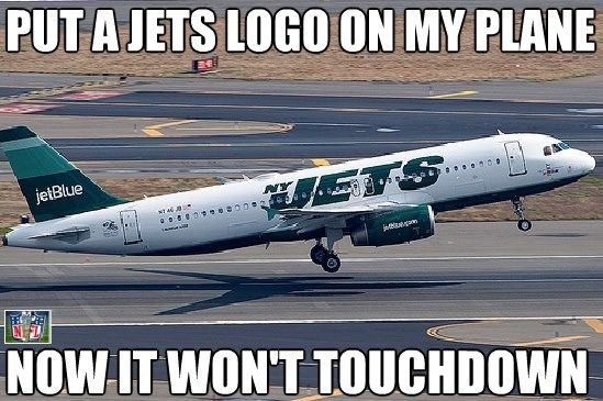 b7ba5e3ecd160857ae76f8a3b546a691 put a jets logo on a plane and it won't touchdown ny jets,Jets Memes
