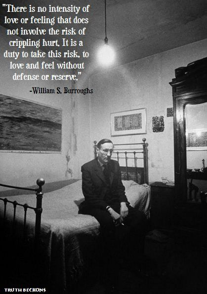 William S Burroughs Quotes About Love : William S. Burroughs, one of the most interesting people to have ever ...