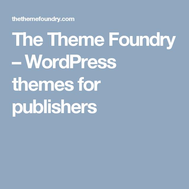 the theme foundry wordpress themes for publishers biz