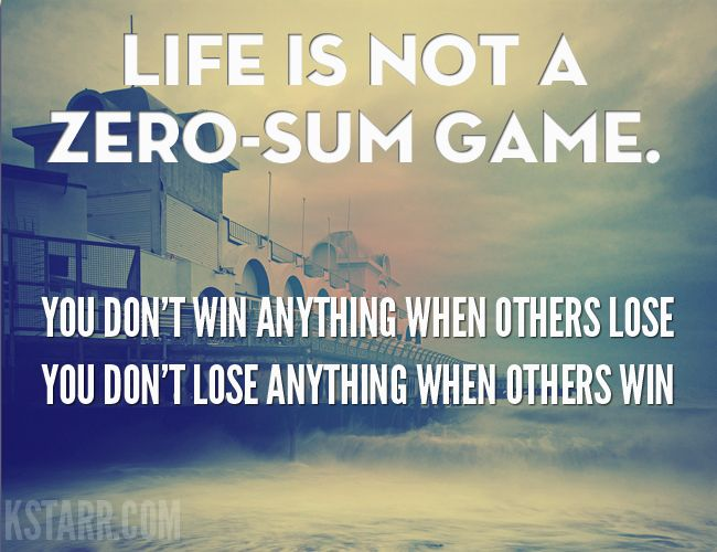 Pin By Vikseva S On Everything Zero Sum Game Thoughts Quotes Life