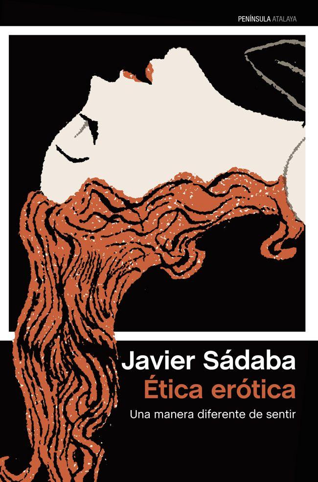 Sádaba, Javier (1940-) Ética erótica: una manera diferente de sentir / Javier Sádaba Barcelona : Península, 2014 http://absysnet.bbtk.ull.es/cgi-bin/abnetopac?TITN=504594