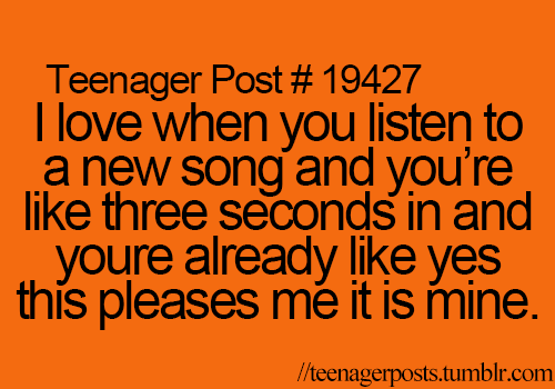 When You Love A Song 3 Seconds In Not Just A Teenager Post It Will Last A Lifetime Music Lovers Teenager Posts Relatable Post Relatable Teenager Posts