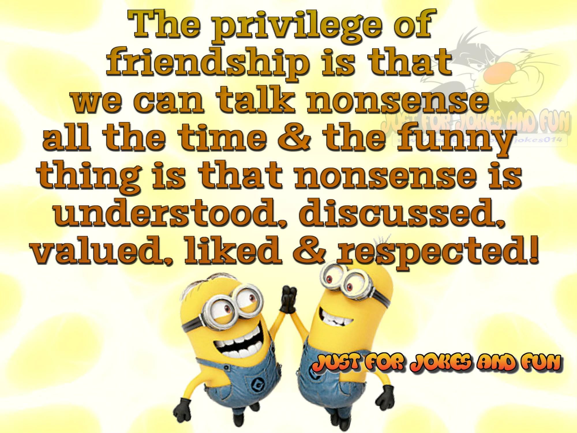 The Privilege Of Friendship Is We Can Talk Nonsense All