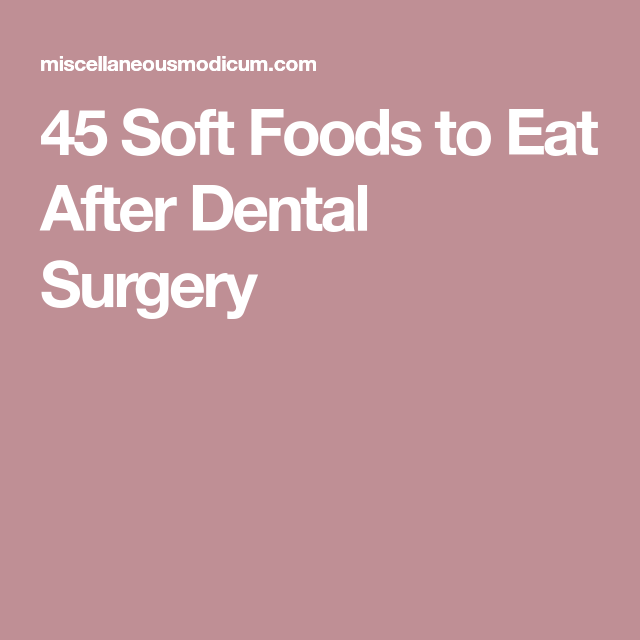 45 Soft Foods to Eat After Dental Surgery #softfoodsaftersurgeryteeth