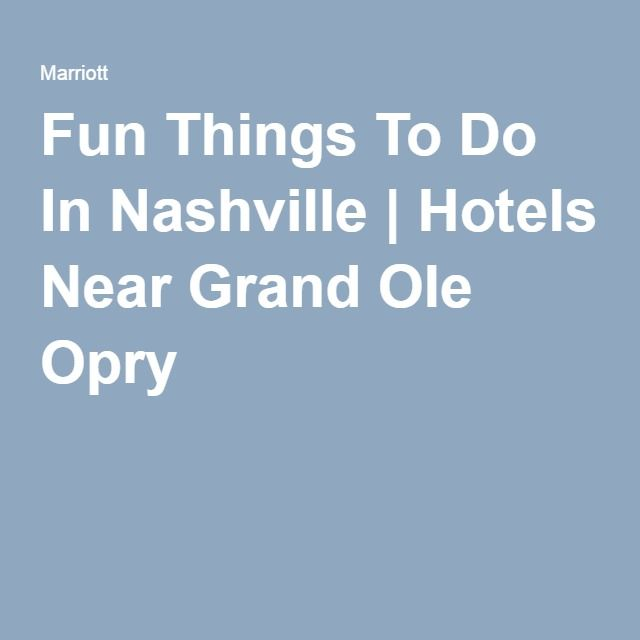 Fun Things To Do In Nashville | Hotels Near Grand Ole Opry