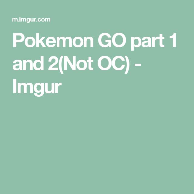 Pokemon GO part 1 and 2(Not OC) - Imgur