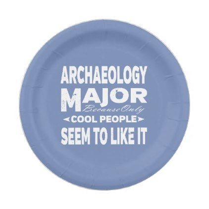 Archaeology College Major Only Cool People Like It Paper Plate  sc 1 st  Pinterest & Archaeology College Major Only Cool People Like It Paper Plate ...