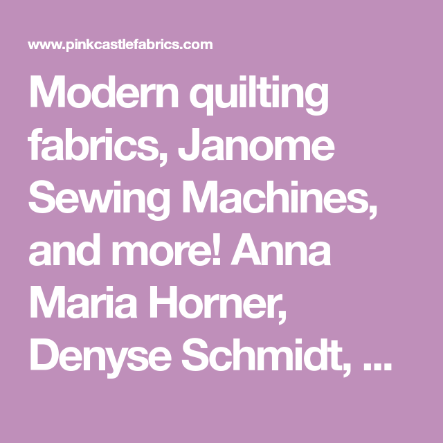 Modern quilting fabrics, Janome Sewing Machines, and more! Anna ...