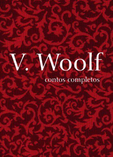 Contos Completos. Virginia Woolf - Coleção Mulheres Modernistas por Virginia Woolf, http://www.amazon.com.br/dp/8575034006/ref=cm_sw_r_pi_dp_bGmfub0XVCS3H