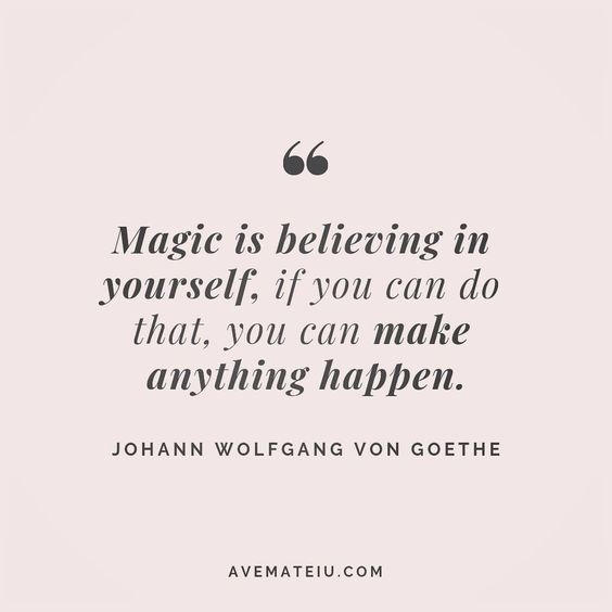 Magic is believing in yourself, if you can do that, you can make anything happen. Johann Wolfgang Von Goethe Quote 79 - Ave Mateiu