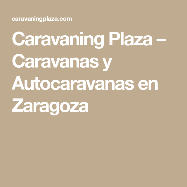 Caravaning Plaza Caravanas Y Autocaravanas En Zaragoza Zaragoza Caravanas Compras