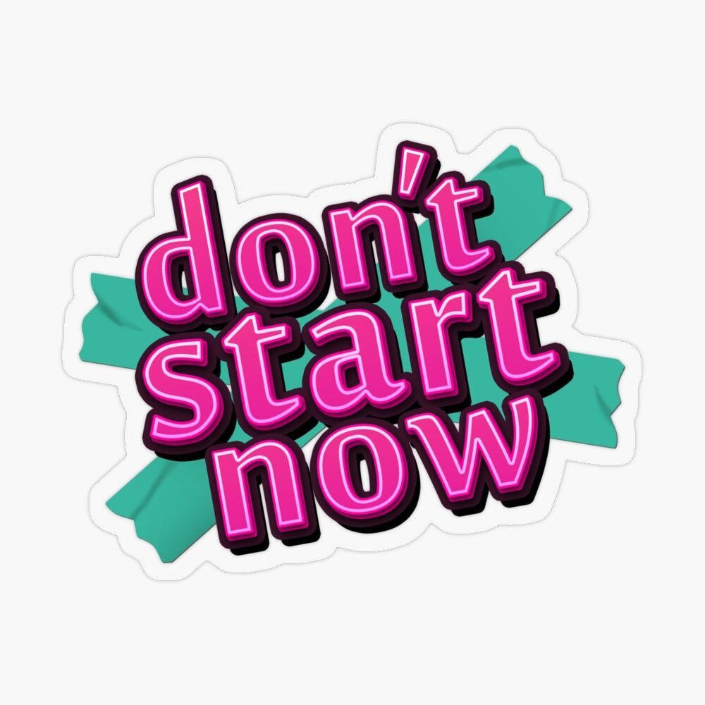 Don T Start Now Transparent Sticker By Georgi Slavchev In 2021 Quote Aesthetic Aesthetic Stickers Stickers