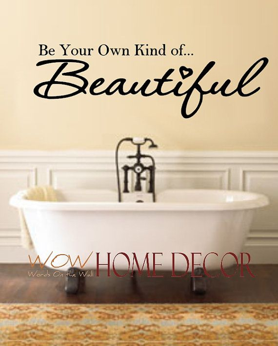 Vinyl Wall Art Decal Be Your Own Kind Of Beautiful - Custom vinyl wall decals sayings for bathroom