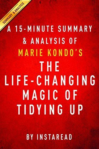 The Life Changing Magic Of Tidying Up By Marie Kondo A 15 Minute Summary Analysis The Japanese Art Of Decluttering And Organi Tidying Life Changes Tidy Up