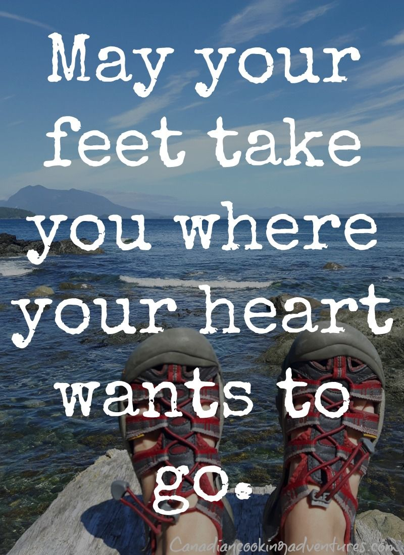 May Your Feet Take You Where Your Heart Wants To Go Heart Quote