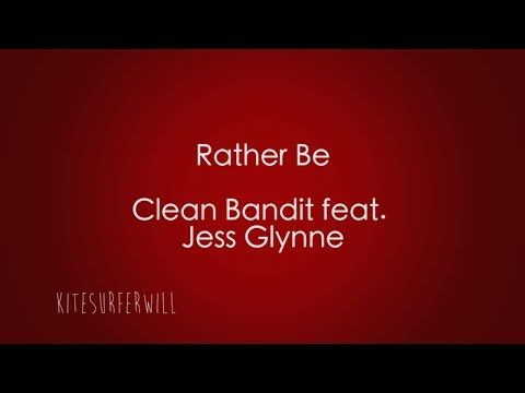 Rather Be Clean Bandit Feat Jess Glynne Lyrics Youtube Clean Bandit Lyrics Music Lyrics Music Love