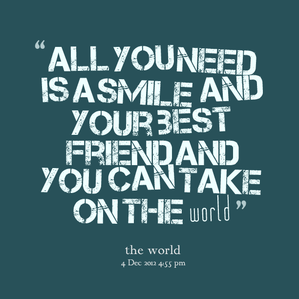 Need Friends Quotes Images | Quotes Picture: All You Need Is A Smile And  Your