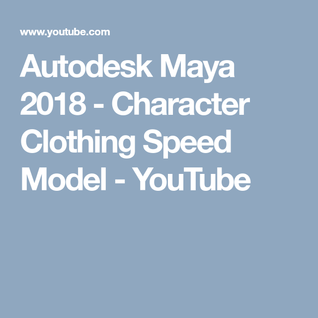 Autodesk Maya 2018 Character Clothing Speed Model Youtube Autodesk Maya Model