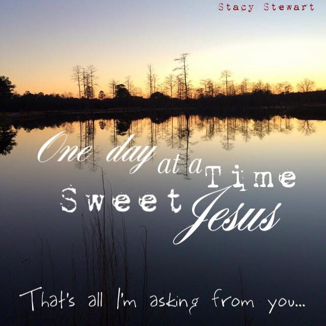 One Day At A Time Sweet Jesus Things I Put Together Quotes