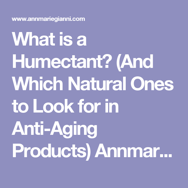 What Is A Humectant Annmarie Skin Care Skin Care Anti Aging Formula Anti Aging