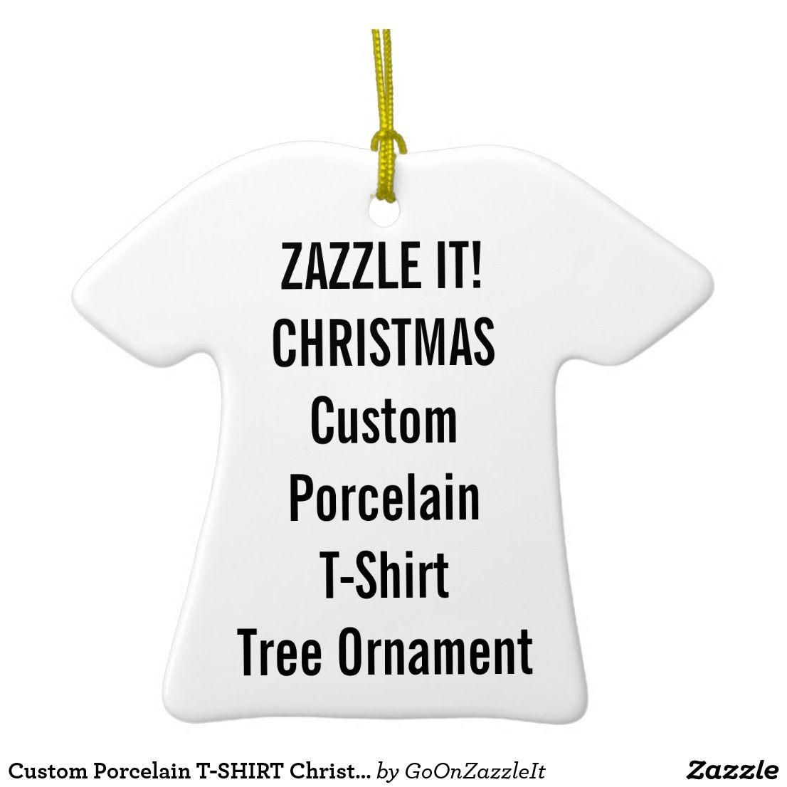 Design your own t shirt zazzle - Custom Porcelain T Shirt Christmas Tree Ornament