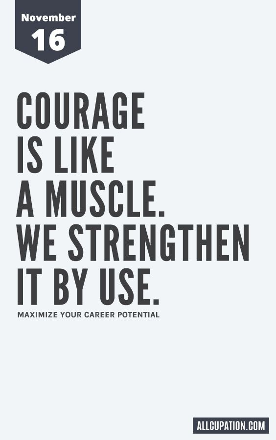 Daily Inspiration (November 16): Courage is like a muscle | wordy