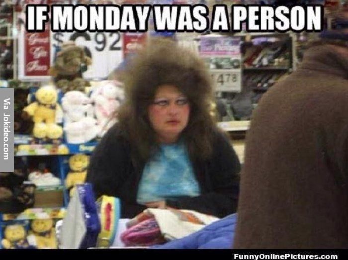 Happy Monday Meme Funny : If monday was a person meme mondays lord and dirty jokes funny