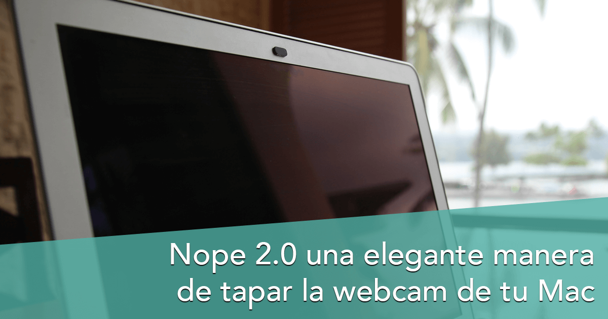 Nope 2.0 una elegante manera de tapar la webcam de tu Mac #productividad #mac #iOS #iPad #iPhone