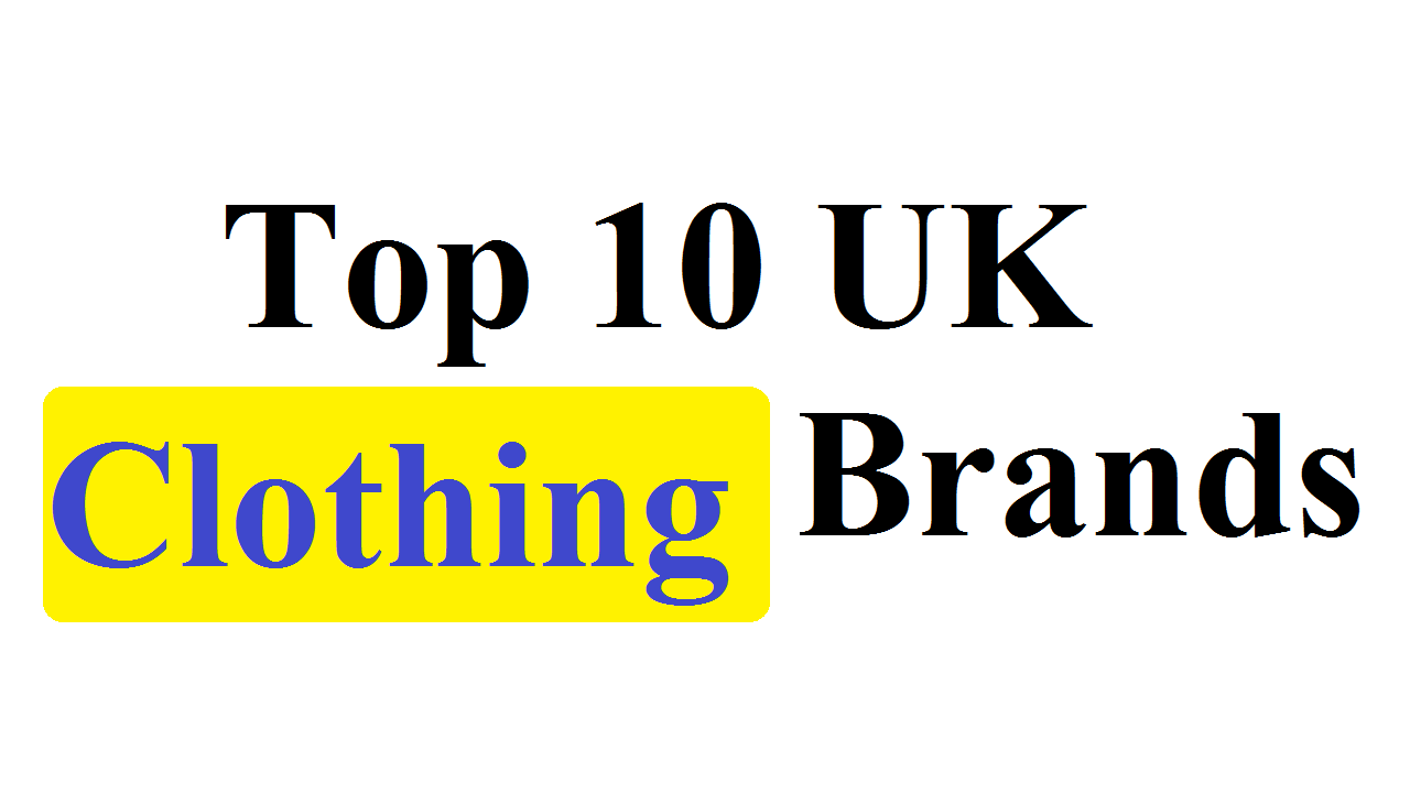Top 10 Uk Clothing Brands Uk Clothing Top Clothing Brands Uk Brands Clothing