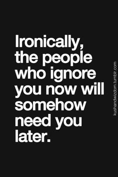 Quotes About People Ignoring You Quotesgram Life Quotes Quotes
