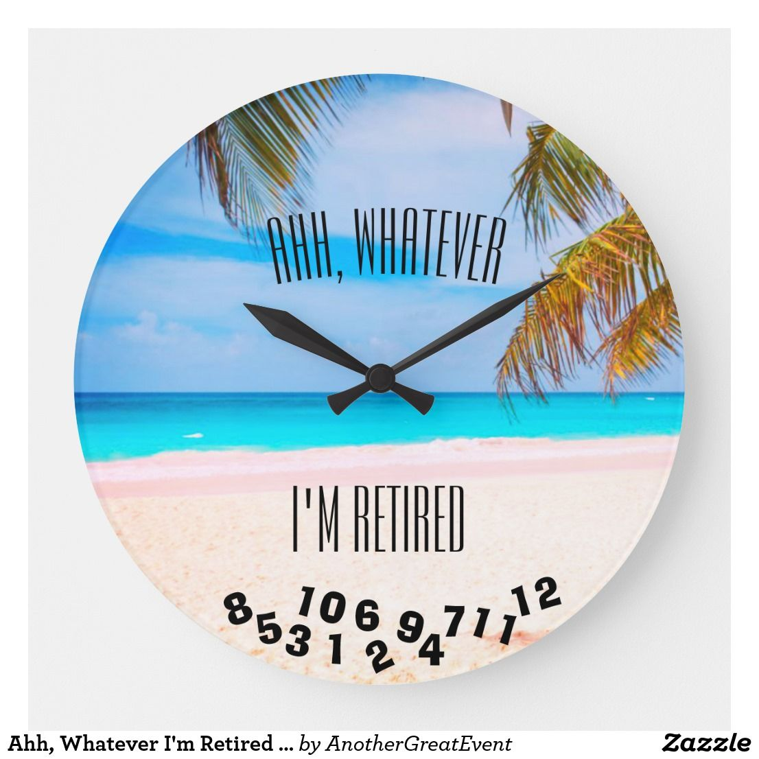 Ahh Whatever I M Retired Or Any Saying Beach Large Clock Zazzle Com Large Clock Just Relax Tropical Beach