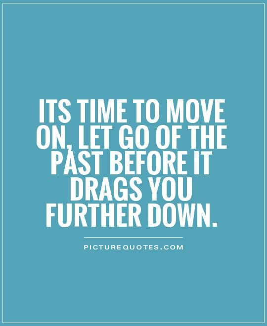 Its Time To Move On Let Go Of The Past Before It Drags You