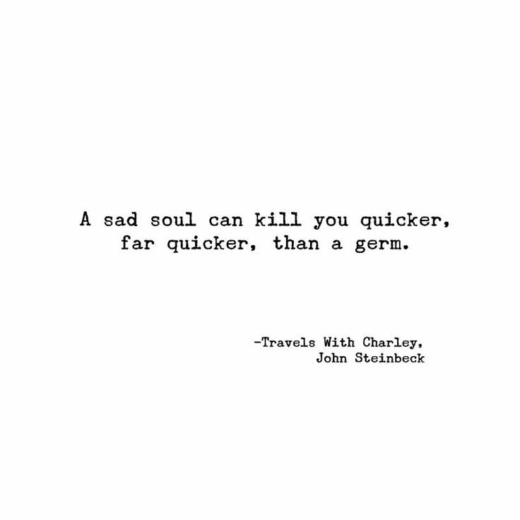 A Sad Soul Can Kill You Quicker Than A Germ Quotes And Such